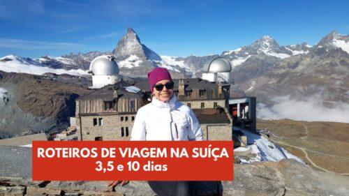 Roteiros Suíça: Sugestões de 3,5 e 10 dias pelo país